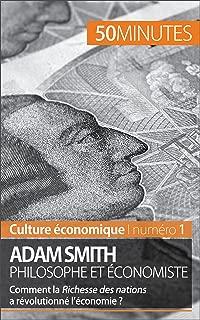 Adam Smith philosophe et économiste: Comment la Richesse des nations a révolutionné l'économie ? (Culture économique t. 1) (French Edition)