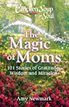 Chicken Soup for the Soul: The Magic of Moms: 101 Stories of Gratitude, Wisdom and Miracles (English Edition)