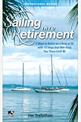 Sailing into Retirement: 7 Ways to Retire on a Boat at 50 with 10 Steps that Will Keep You There Until 80 Kindle Edition