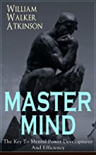 MASTER MIND - The Key To Mental Power Development And Efficiency: The Principles of Psychology: Secrets of the Mind Discipline