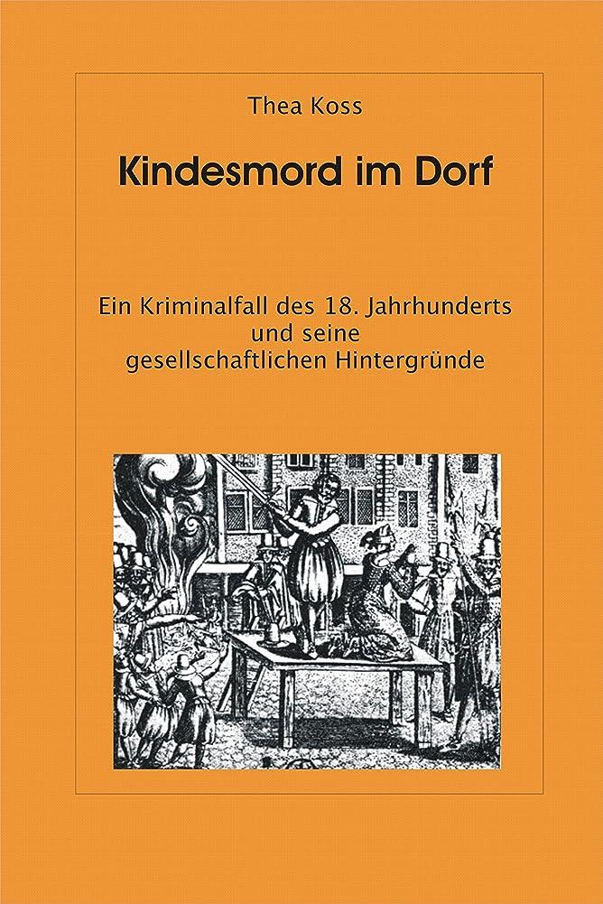 マイコン施し等々Kindesmord im Dorf: Ein Kriminalfall des 18. Jahrhunderts (German Edition)