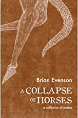 A Collapse of Horses: A Collection of Stories Kindle Edition