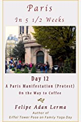 Paris in 5 1/2 Weeks : A Paris Manifestation (Protest) On the Way to Coffee - Day 12 Kindle Edition