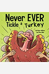 Never EVER Tickle a Turkey : A Funny Rhyming, Read Aloud Picture Book Kindle Edition