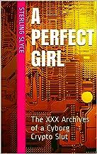 A Perfect Girl: The XXX Archives of a Cyborg Crypto Slut