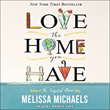 Love the Home You Have: Simple Ways to...Embrace Your Style, Get Organized, Delight in Where You Are