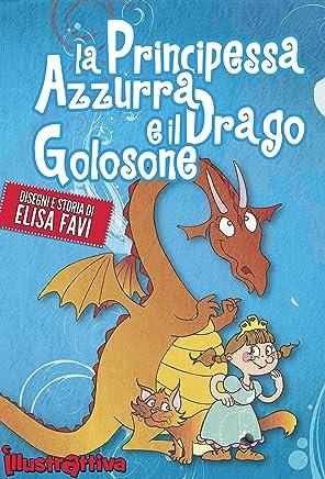 La Principessa Azzurra e il Drago Golosone, libro illustrato per bambini: Una storia di draghi e principesse sullamicizia e la condivisione! (Libri illustrati ... primi libri, storie della buonanotte)