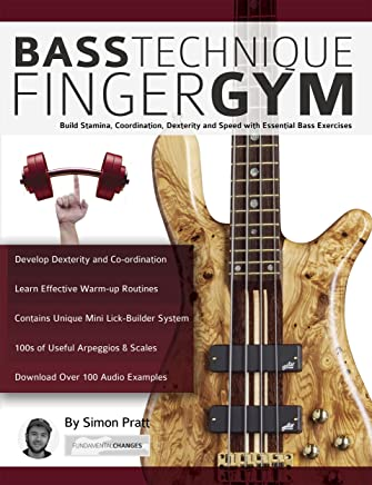 Bass Technique Finger Gym: Build Stamina, Coordination, Dexterity and Speed with Essential Bass