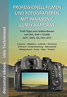 PROFESSIONELL FOTOGRAFIEREN UND FILMEN MIT PANASONIC LUMIX-KAMERAS: Profi-Tipps zum Geldverdienen mit GH3, GH4 + FZ1000 (GX7, GM1, G6, GF6, GF7) (German Edition)