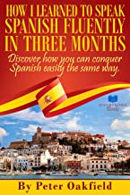 How I Learned To Speak Spanish Fluently In Three Months: Discover How You Can Conquer Spanish Easily The Same Way