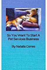 So You Want To Start A Pet Services Business Kindle Edition