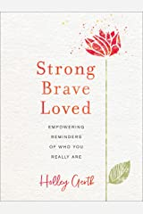 Strong, Brave, Loved: Empowering Reminders of Who You Really Are Kindle Edition