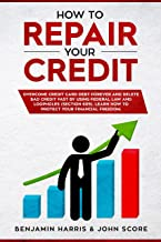 HOW TO REPAIR YOUR CREDIT: Overcome Credit Card Debt Forever and Delete Bad Credit Fast by Using Federal Law and Loopholes (Section 609) - Learn How to ... Freedom (Credit Score) (English Edition)