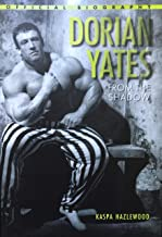 Dorian Yates: From The Shadow - Official Biography