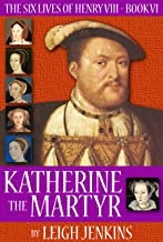 Katherine the Martyr (The Six Lives of Henry the VIII Book 6)