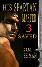 His Spartan Master III Saved (Ancient Warrior Series Book 9)
