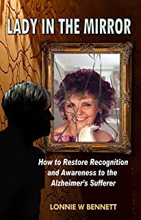 Lady In The Mirror: How To Restore Recognition And Awareness To The Alzheimer's Sufferer