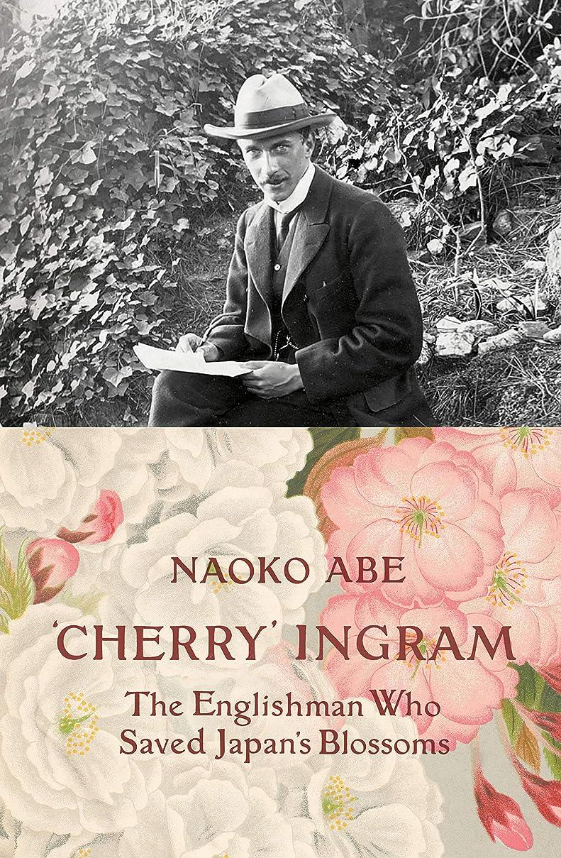 数字先祖承知しました'Cherry' Ingram: The Englishman Who Saved Japan's Blossoms (English Edition)