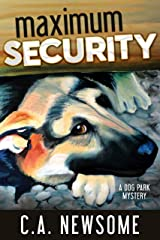 Maximum Security: A Dog Park Mystery (Lia Anderson Dog Park Mysteries Book 3) Kindle Edition