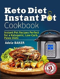Keto Diet Instant Pot Cookbook: Instant Pot Recipes Perfect for a Ketogenic, Low-Carb, Paleo Diets