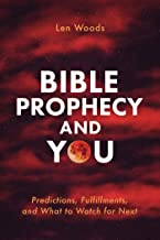 Bible Prophecy and You: Predictions, Fulfillments, and What to Watch for Next