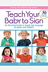 Teach Your Baby to Sign, Revised and Updated 2nd Edition: An Illustrated Guide to Simple Sign Language for Babies and Toddlers - Includes 30 New Pages of Signs and Illustrations! Kindle Edition