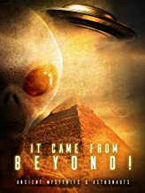 It Came From Beyond: Ancient Mysteries & Astronauts