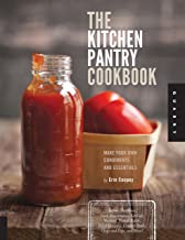 The Kitchen Pantry Cookbook: Make Your Own Condiments and Essentials - Tastier, Healthier, Fresh Mayonnaise, Ketchup, Must...