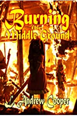 Burning the Middle Ground Kindle Edition