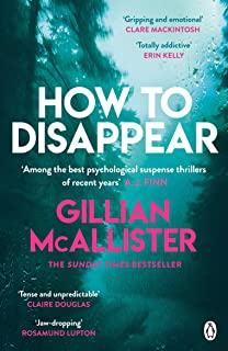 How to Disappear: The gripping psychological thriller with an ending that will take your breath away