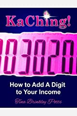 KaChing!: How To Add A Digit To Your Income Kindle Edition