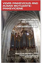 I Find It Hard To Think Of Chord Progressions: And Other Answers From #AskVidasAndAusra Podcast Kindle Edition