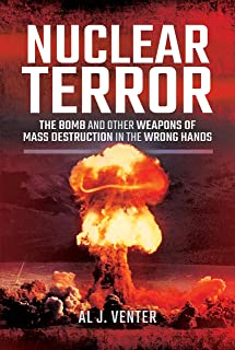 Nuclear Terror: The Bomb and Other Weapons of Mass Destruction in the Wrong Hands