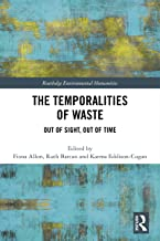 The Temporalities of Waste: Out of Sight, Out of Time (Routledge Environmental Humanities)