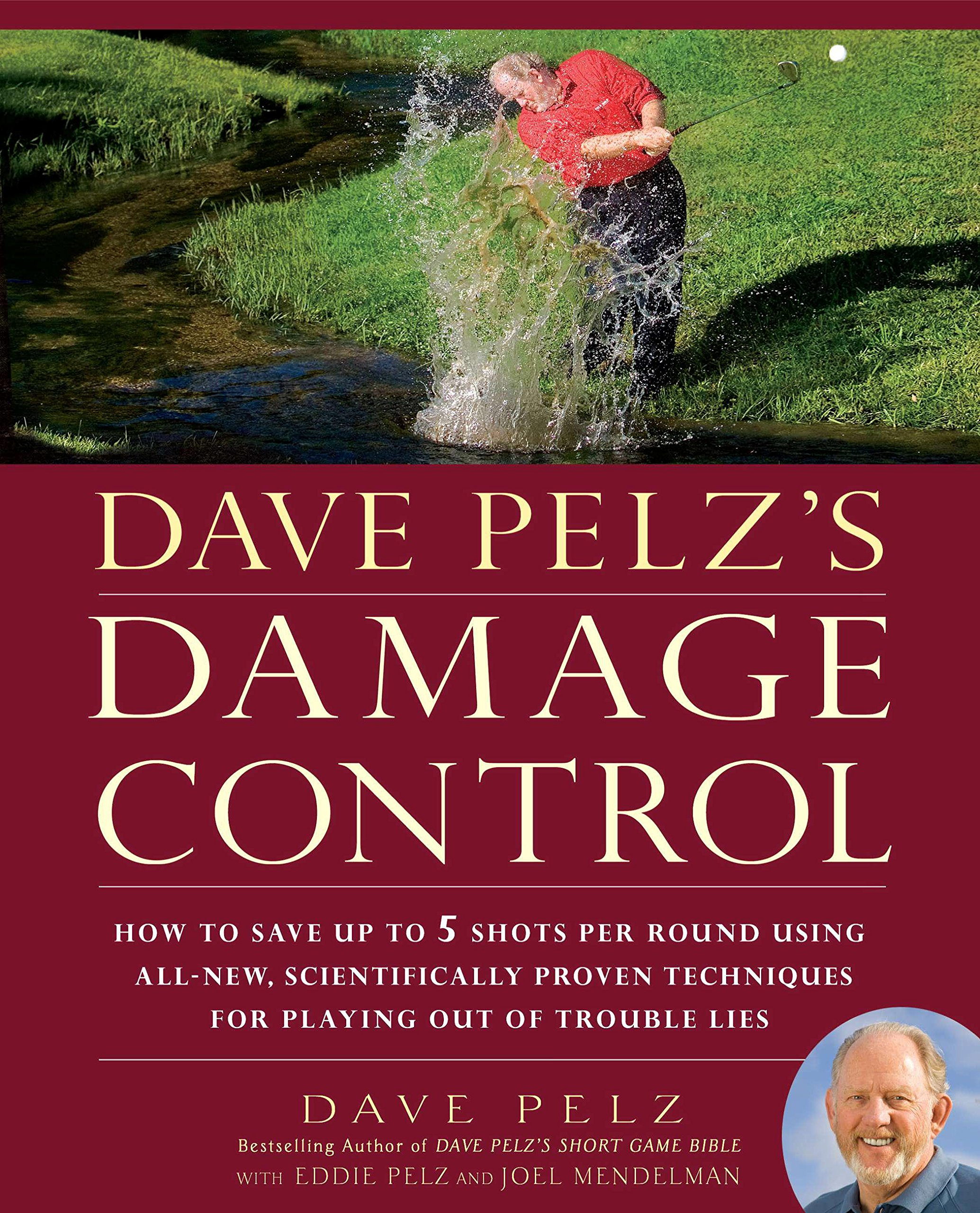Image OfDave Pelz's Damage Control: How To Save Up To 5 Shots Per Round Using All-New, Scientifically Proven Techniques For Playin...