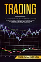 Trading: All the secrets you need to know to cut down risks and raise your profits investing in options and finding out the secrets of forex; how to rule the scene of stock market and crypto