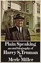 Plain Speaking an Oral Biography of Harry. S. Truman