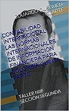 CONTABILIDAD INTERNACIONAL LAS NORMAS INTERNACIONALES DE INFORMACIÓN FINANCIERA PARA COLOMBIA QUINTA PARTE: TALLER NIIF SECCIÓN SEGUNDA (NIIF ADOPTADAS POR COLOMBIA nº 8) (Spanish Edition)