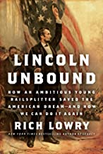 Lincoln Unbound: How an Ambitious Young Railsplitter Saved the American Dream---And How We Can Do It Again