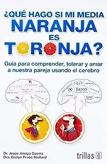 ¿Qué hago si mi media naranja es toronja? / What Should I do if My Half Orange is Grapefruit?: Guía para comprender, tolerar y amar a nuestra pareja ... our partner using the brain (Spanish Edition)