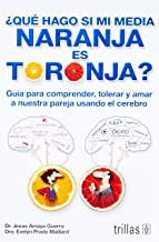 ¿Qué hago si mi media naranja es toronja? / What Should I do if My Half Orange is Grapefruit?: Guía para comprender, tolerar y amar a nuestra pareja ... our partner using the brain (Spanish Edition)