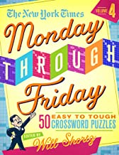 The New York Times Monday Through Friday Easy to Tough Crossword Puzzles Volume 4: 50 Puzzles from the Pages of The New York Times
