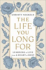 The Life You Long For: Learning to Live from a Heart of Rest Kindle Edition