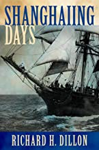 Shanghaiing Days: The Thrilling account of 19th Century Hell-Ships, Bucko Mates and Masters, and Dangerous Ports-of-Call f...