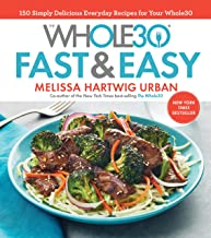 The Whole30 Fast & Easy Cookbook: 150 Simply Delicious Everyday Recipes for Your Whole30 Pdf