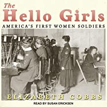The Hello Girls: Americas First Women Soldiers