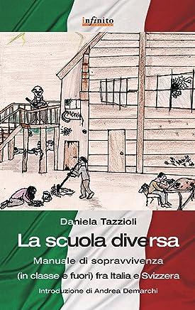 La scuola diversa: Manuale di sopravvivenza (in classe e fuori) fra Italia e Svizzera (GrandAngolo)