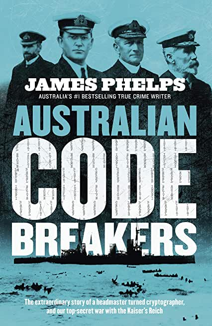 Australian Code Breakers: Our top-secret war with the Kaiser's Reich (English Edition)