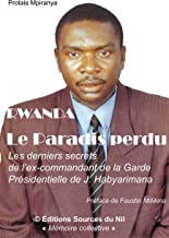 Rwanda: le paradis perdu: Les derniers secrets de l'ex-commandant de la garde présidentielle de Juvénal Habyarimana (French Edition)