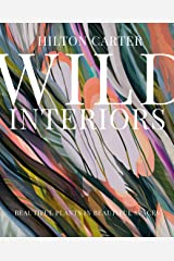 Wild Interiors: Beautiful plants in beautiful spaces Kindle Edition